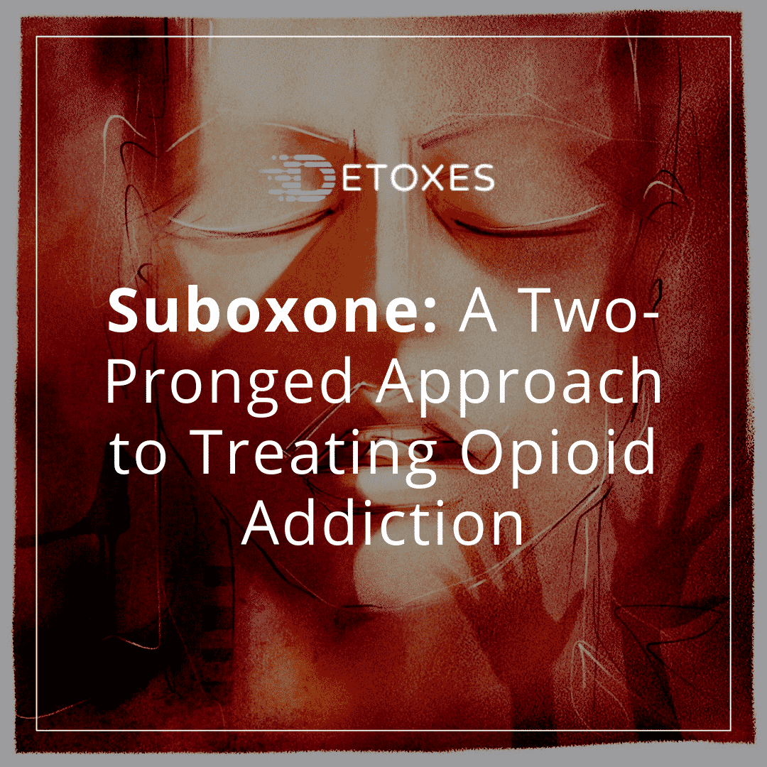 Suboxone: A Two-Pronged Approach to Treating Opioid Addiction
