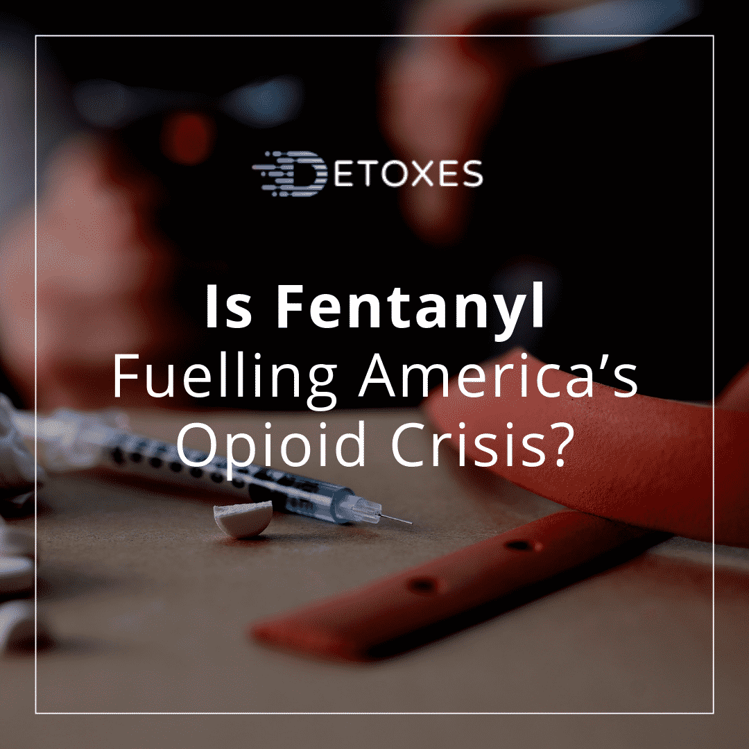 Opioid Crisis in America: Is it Fuelled by Fentanyl?