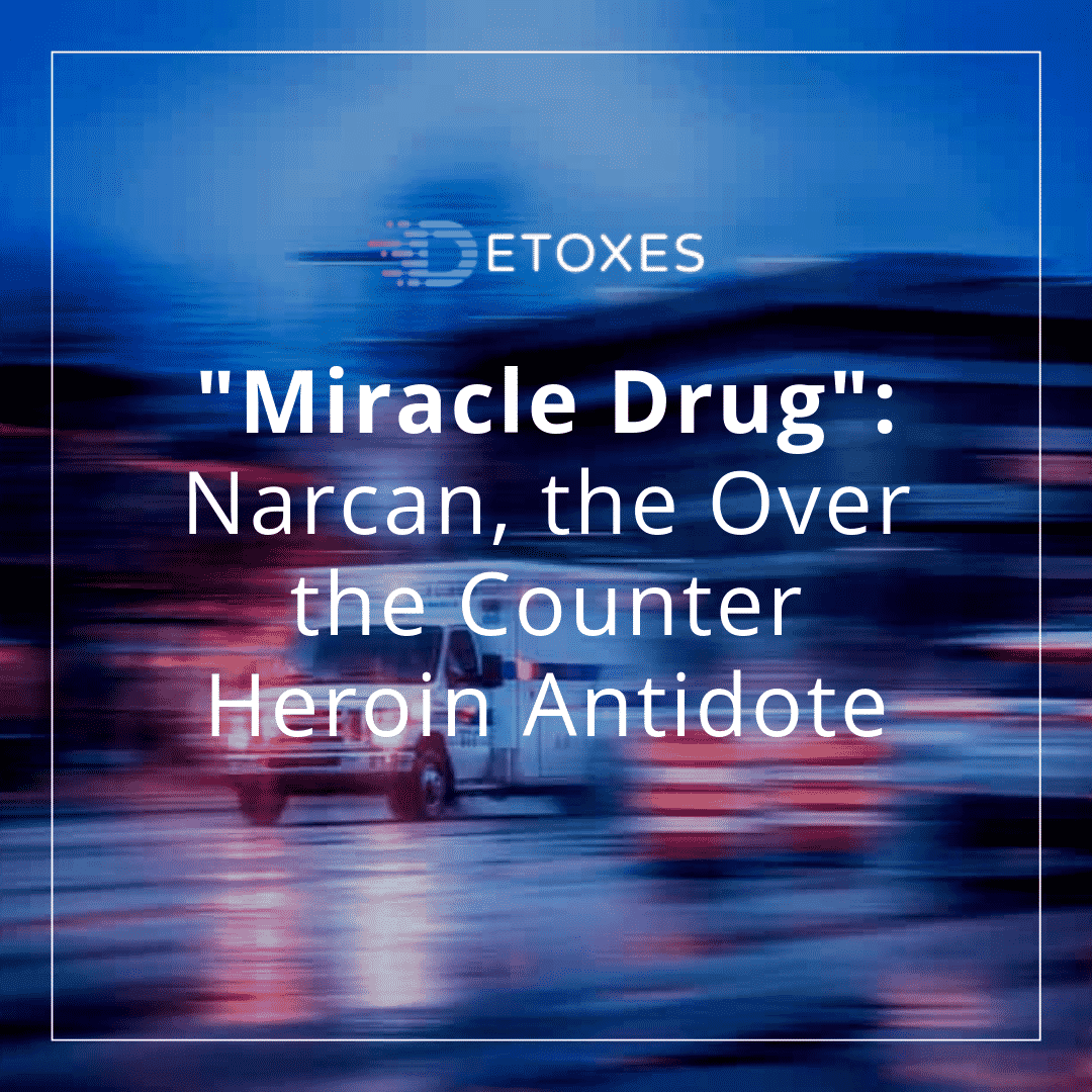 """Miracle Drug"": Narcan, the Over the Counter Heroin Antidote"