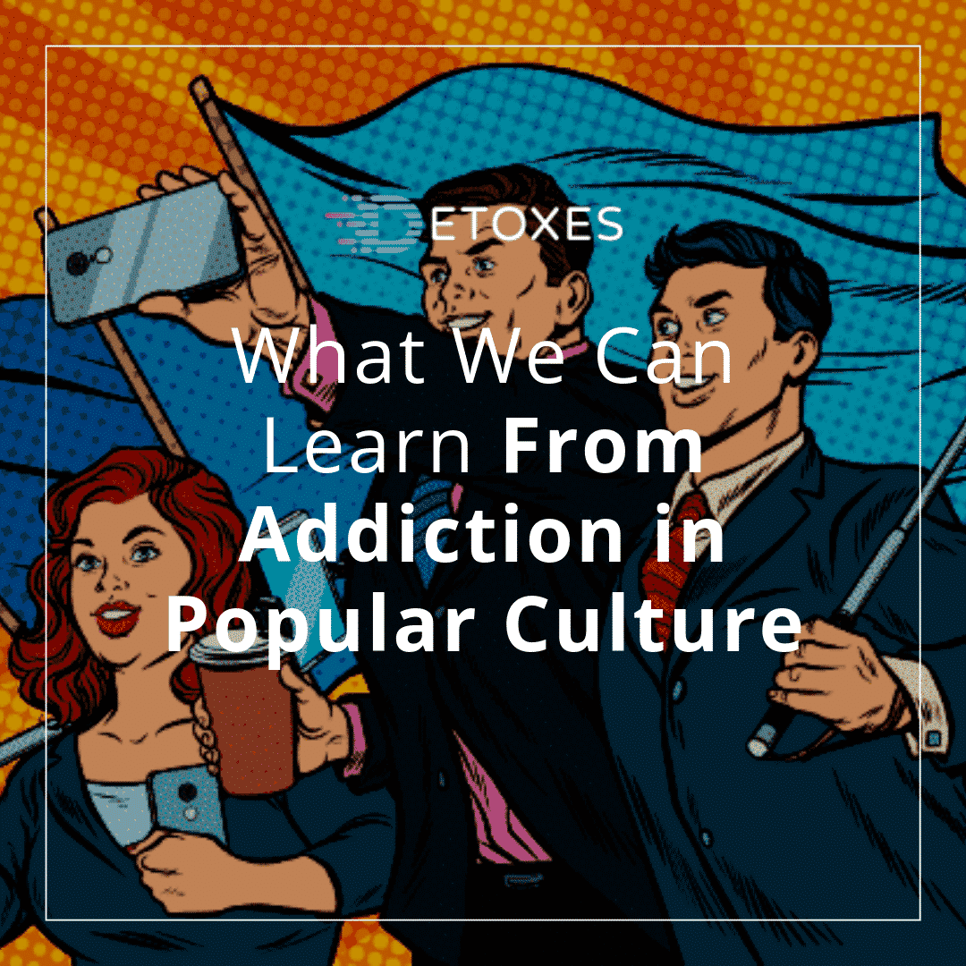 What We Can Learn From Addiction in Popular Culture