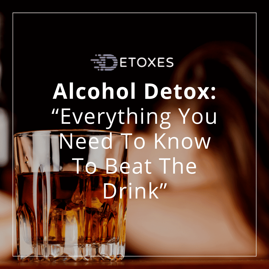 "Alcohol Detox: ""Everything You Need To Know To Beat The Drink"""