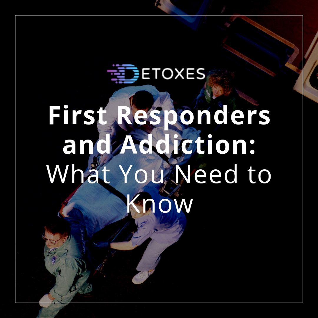 First Responders and Addiction: What You Need to Know