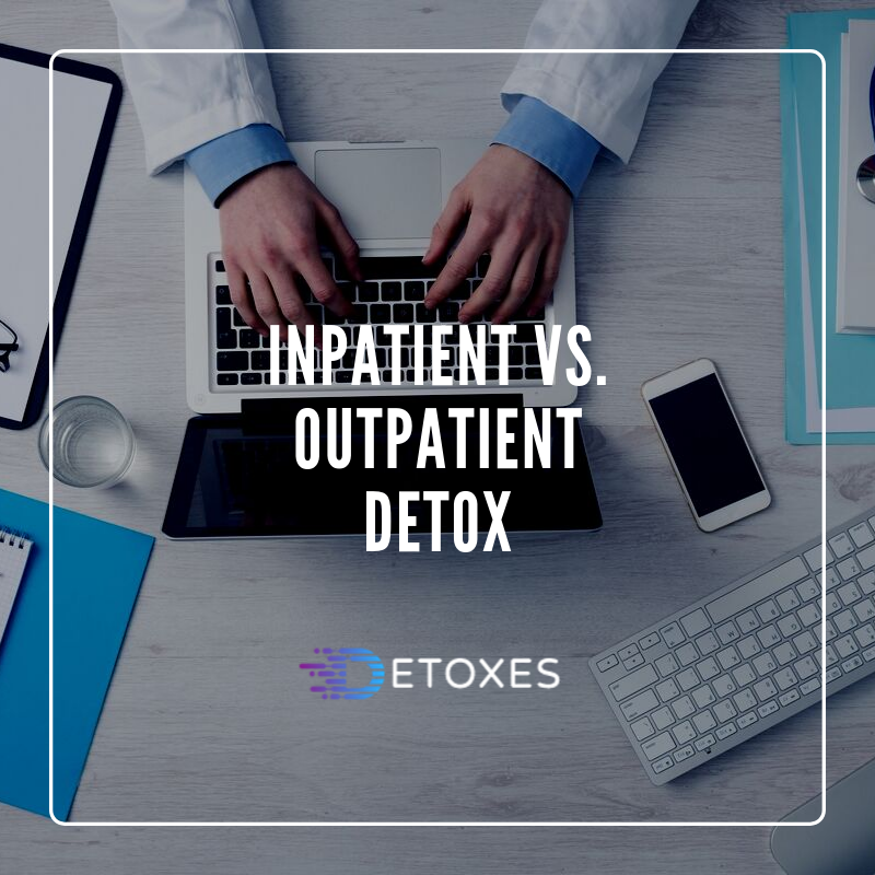 Inpatient vs. Outpatient Detox | What is The Difference?